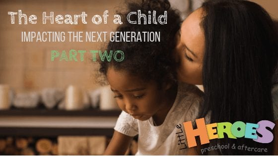 The Heart of a Child – Impacting the Next Generation: PART TWO