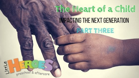 The Heart of a Child – Impacting the Next Generation: PART THREE